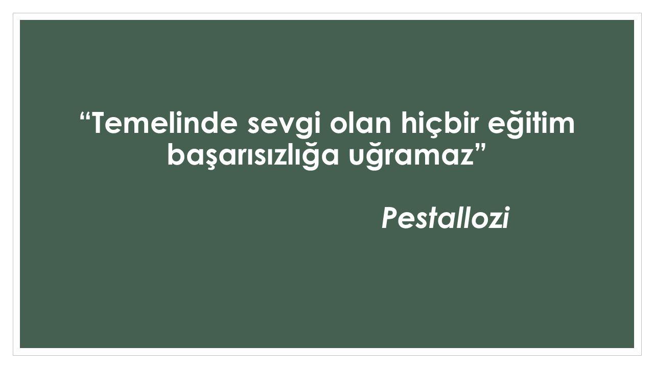 Temelinde sevgi olan hiçbir eğitim başarısızlığa uğramaz Pestallozi