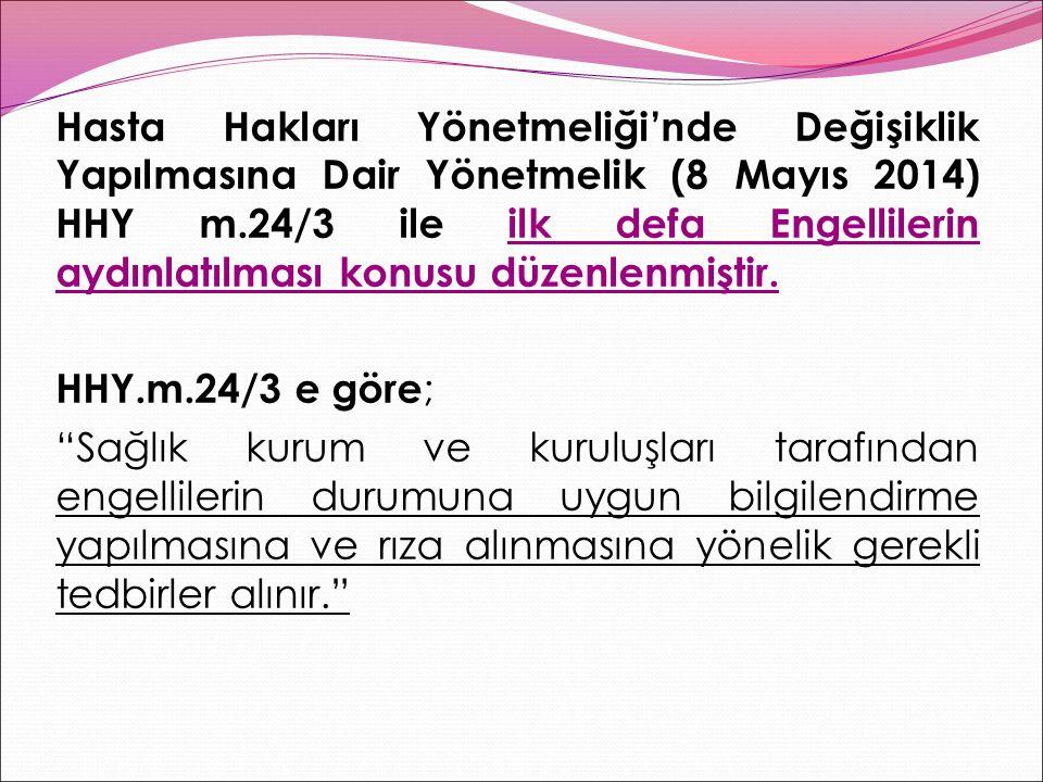 Hasta Hakları Yönetmeliği'nde Değişiklik Yapılmasına Dair Yönetmelik (8 Mayıs 2014) HHY m.24/3 ile ilk defa Engellilerin aydınlatılması konusu düzenlenmiştir.