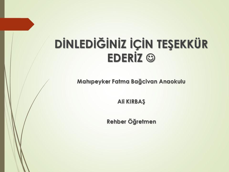DİNLEDİĞİNİZ İÇİN TEŞEKKÜR EDERİZ  Mahıpeyker Fatma Bağcivan Anaokulu