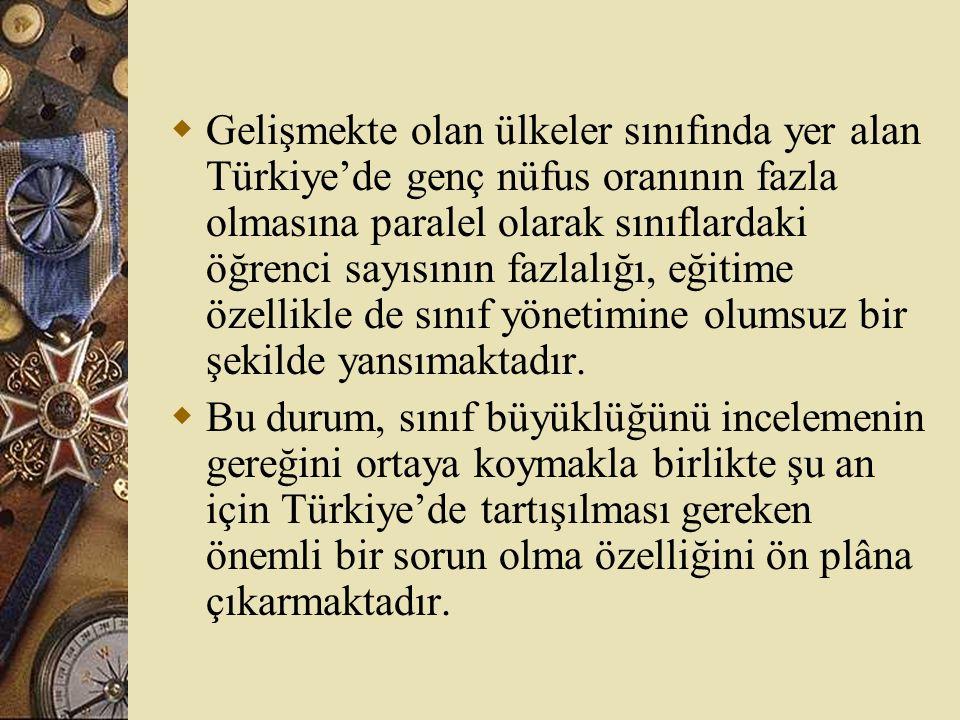 Gelişmekte olan ülkeler sınıfında yer alan Türkiye'de genç nüfus oranının fazla olmasına paralel olarak sınıflardaki öğrenci sayısının fazlalığı, eğitime özellikle de sınıf yönetimine olumsuz bir şekilde yansımaktadır.