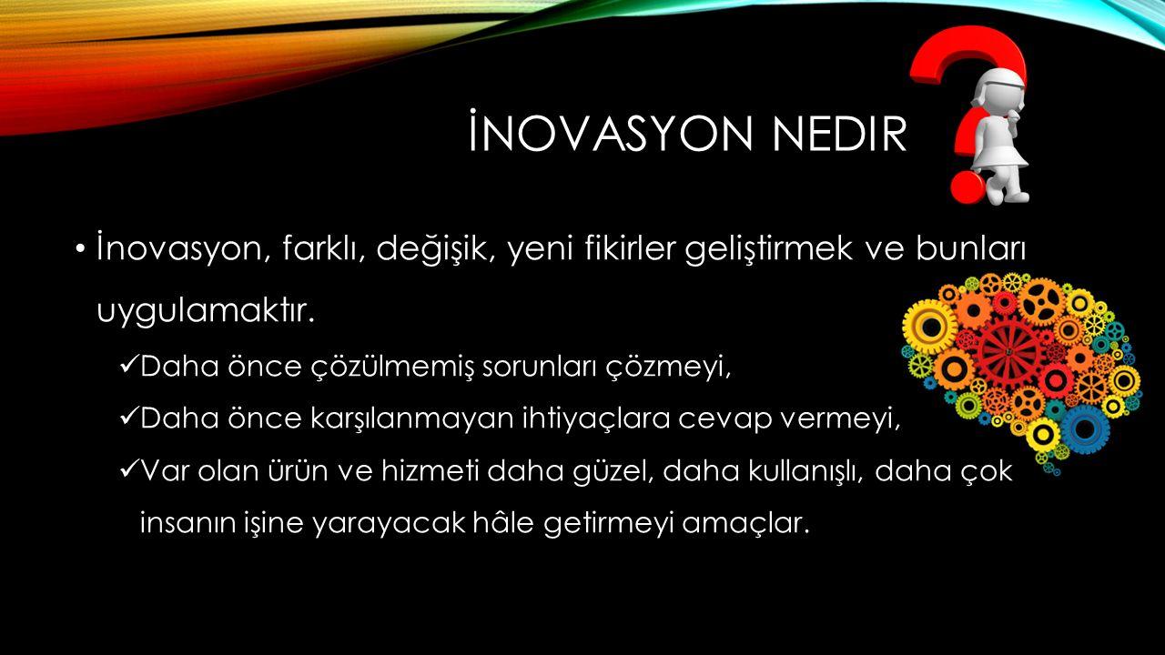 İnovasyon Nedir İnovasyon, farklı, değişik, yeni fikirler geliştirmek ve bunları uygulamaktır. Daha önce çözülmemiş sorunları çözmeyi,