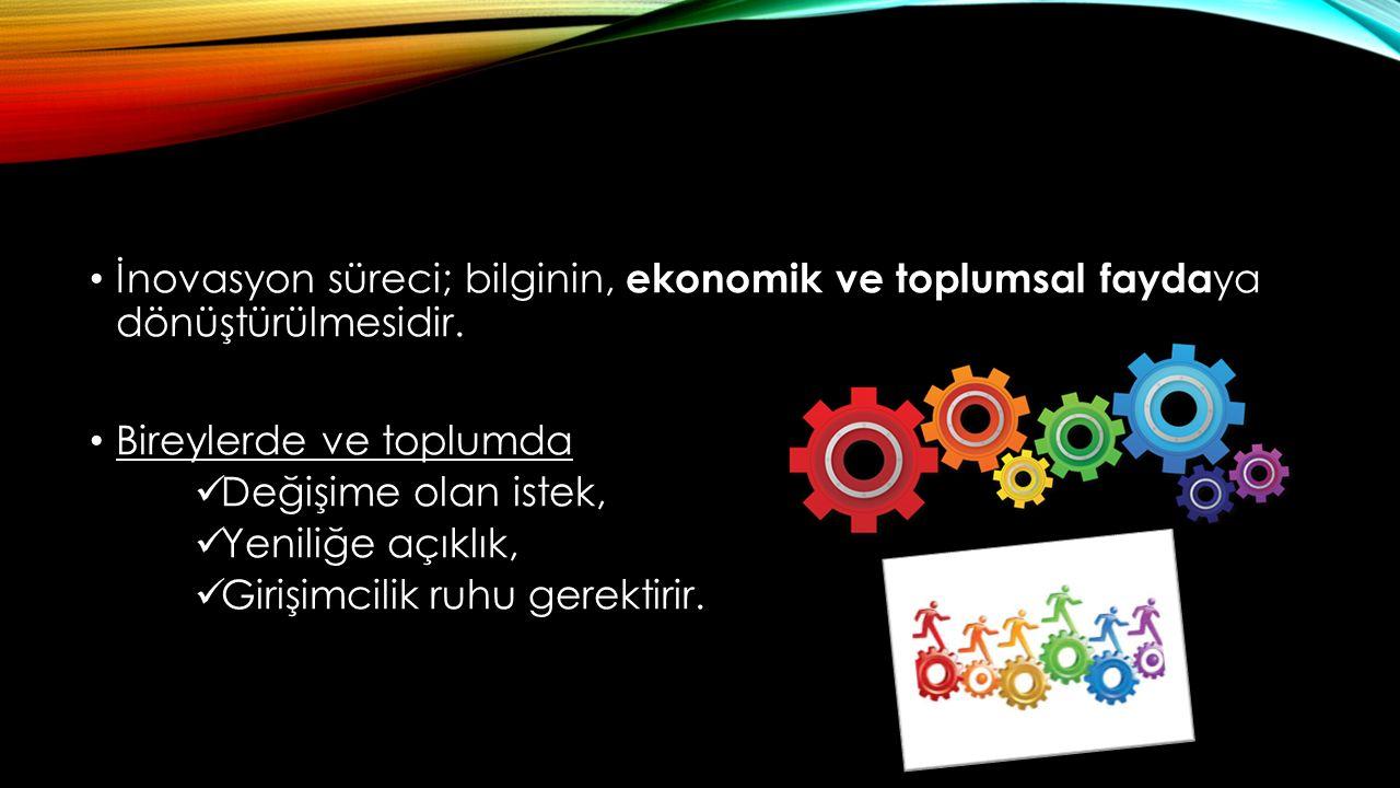 İnovasyon süreci; bilginin, ekonomik ve toplumsal faydaya dönüştürülmesidir.