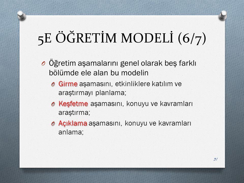 5E ÖĞRETİM MODELİ (6/7) Öğretim aşamalarını genel olarak beş farklı bölümde ele alan bu modelin.
