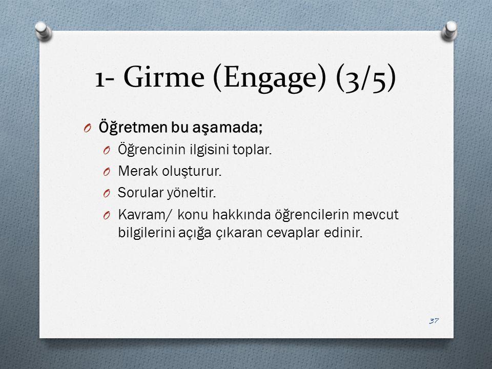 1- Girme (Engage) (3/5) Öğretmen bu aşamada;