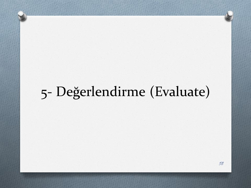 5- Değerlendirme (Evaluate)