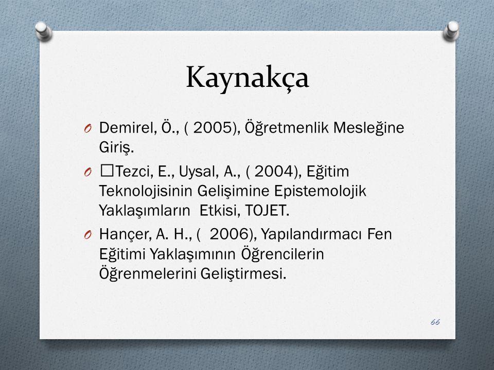 Kaynakça Demirel, Ö., ( 2005), Öğretmenlik Mesleğine Giriş.