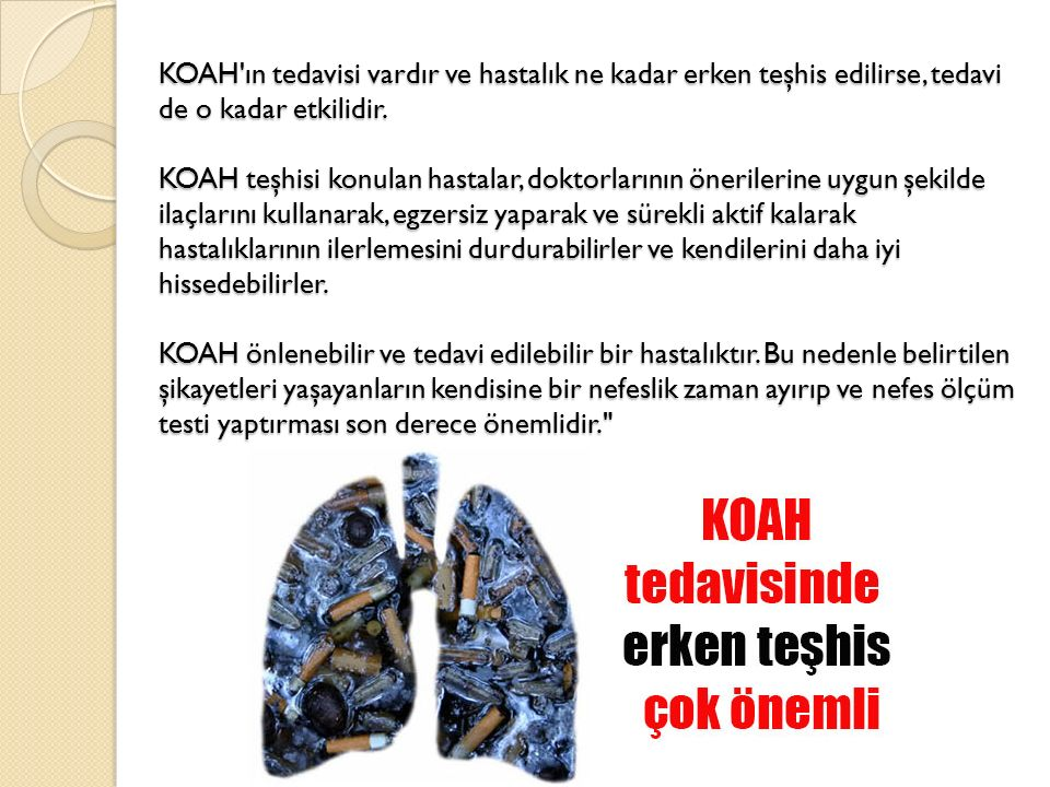KOAH ın tedavisi vardır ve hastalık ne kadar erken teşhis edilirse, tedavi de o kadar etkilidir.