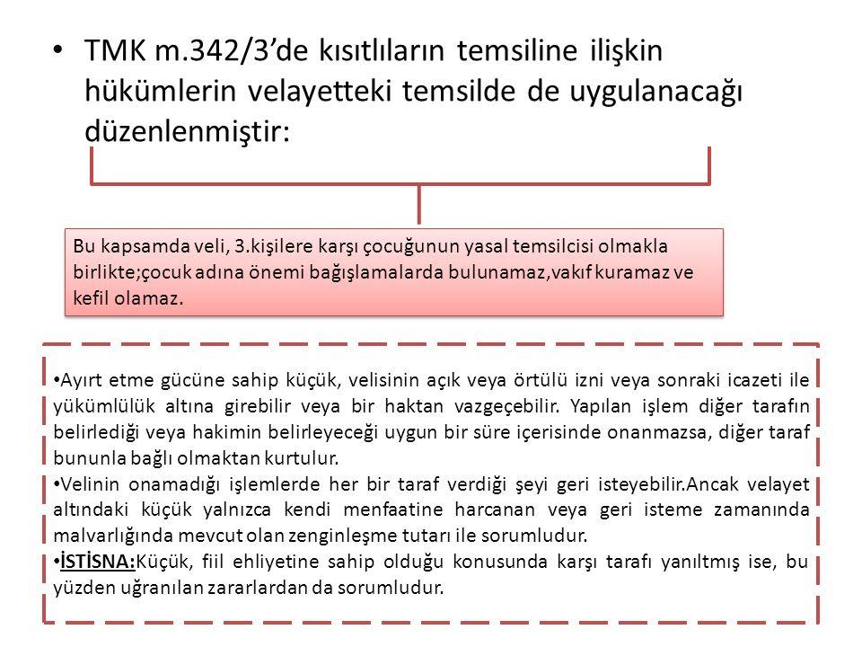 TMK m.342/3'de kısıtlıların temsiline ilişkin hükümlerin velayetteki temsilde de uygulanacağı düzenlenmiştir: