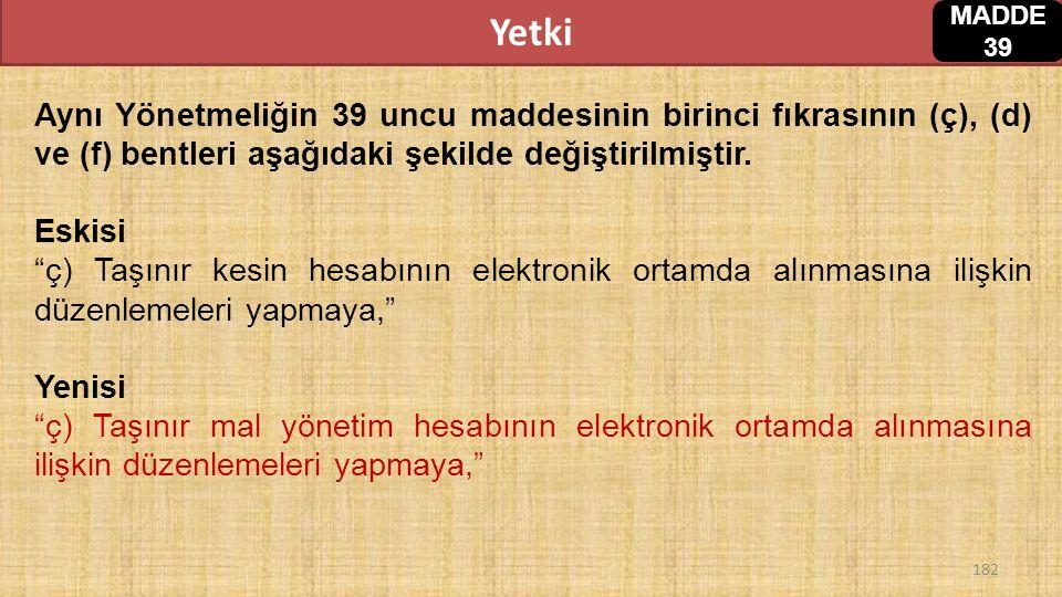 Yetki MADDE 39. Aynı Yönetmeliğin 39 uncu maddesinin birinci fıkrasının (ç), (d) ve (f) bentleri aşağıdaki şekilde değiştirilmiştir.