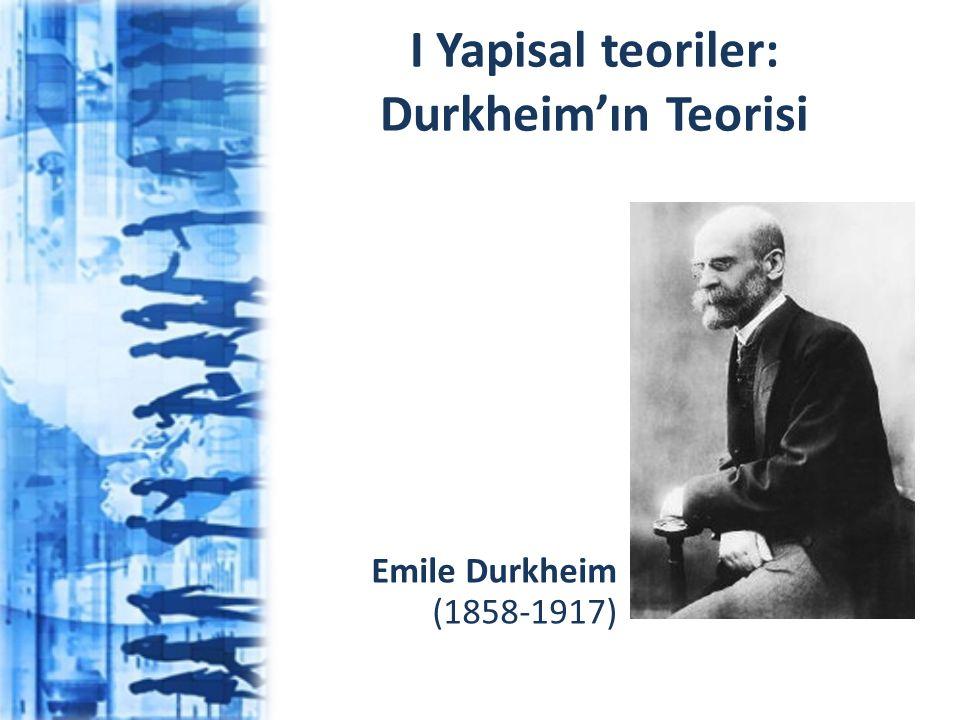 I Yapisal teoriler: Durkheim'ın Teorisi