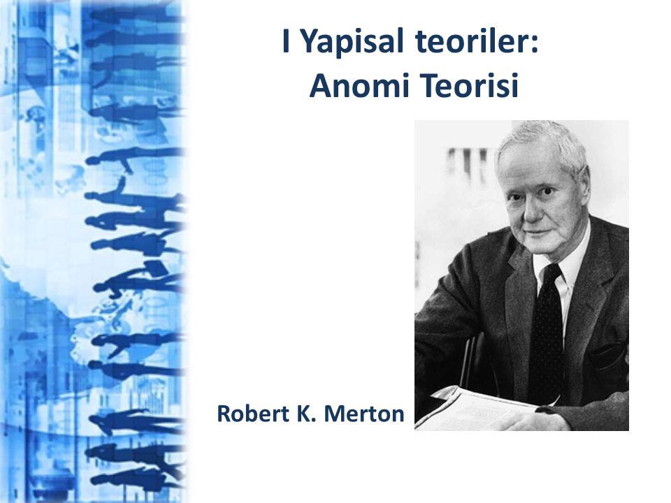 I Yapisal teoriler: Anomi Teorisi