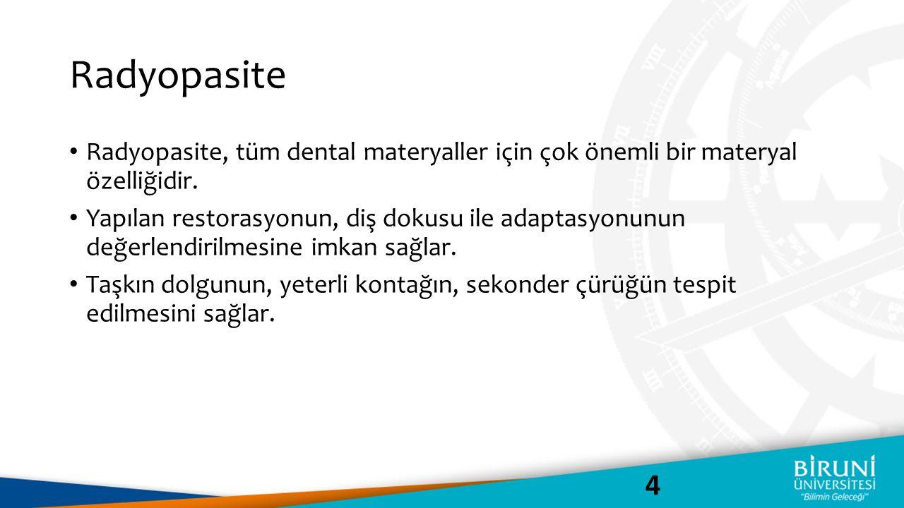 Radyopasite Radyopasite, tüm dental materyaller için çok önemli bir materyal özelliğidir.