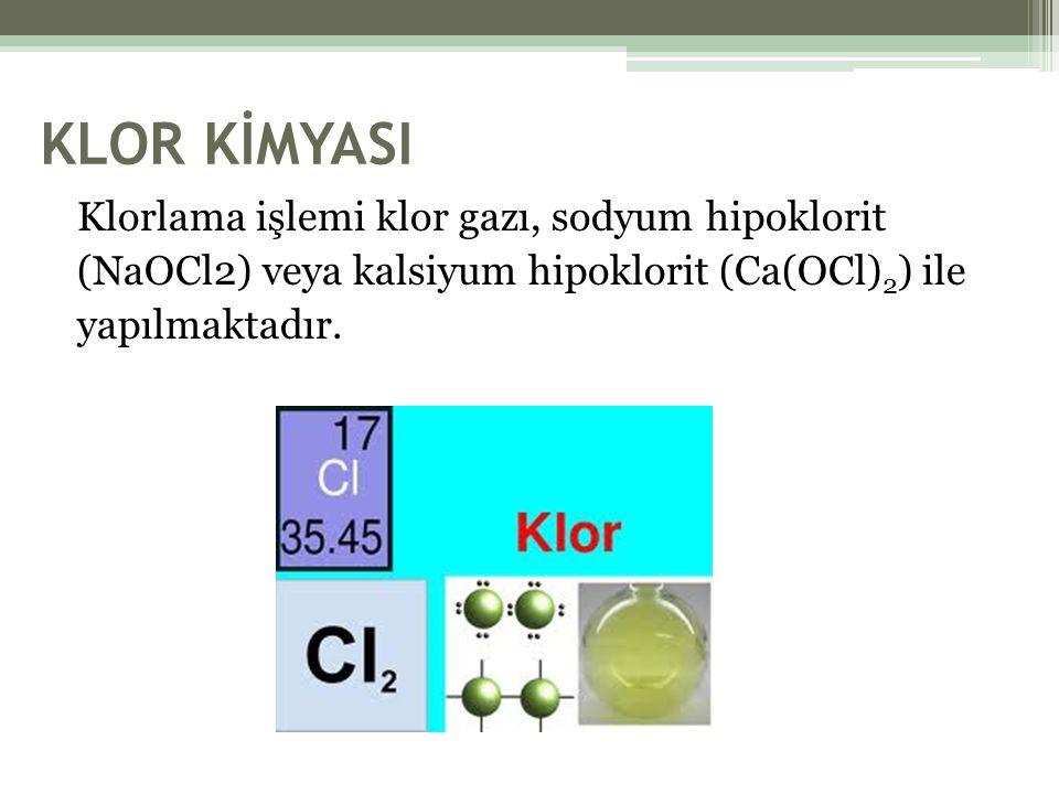KLOR KİMYASI Klorlama işlemi klor gazı, sodyum hipoklorit