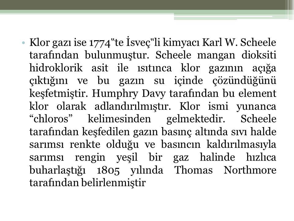 """Klor gazı ise 1774""""te İsveç""""li kimyacı Karl W"""