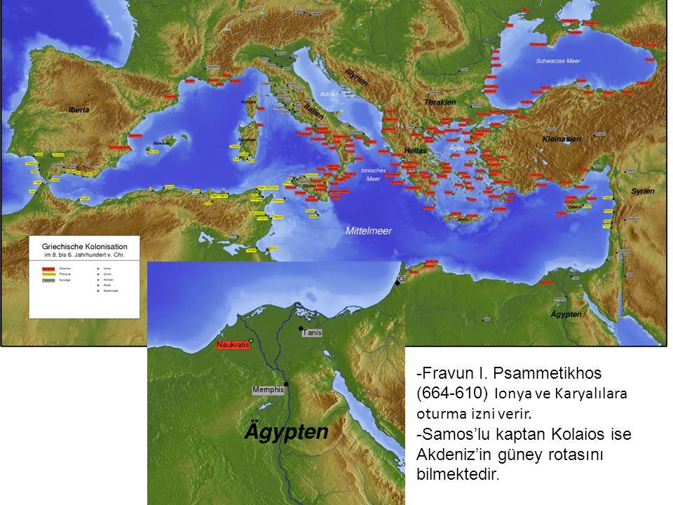 Fravun I. Psammetikhos (664-610) Ionya ve Karyalılara. oturma izni verir. Samos'lu kaptan Kolaios ise.