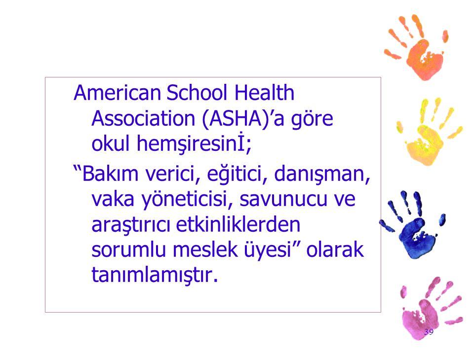 American School Health Association (ASHA)'a göre okul hemşiresinİ;
