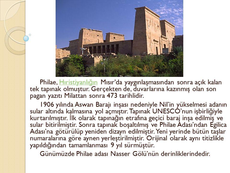 Philae, Hıristiyanlığın Mısır da yaygınlaşmasından sonra açık kalan tek tapınak olmuştur. Gerçekten de, duvarlarına kazınmış olan son pagan yazıtı Milattan sonra 473 tarihlidir.