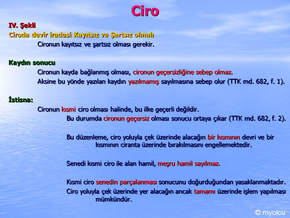 Ciro IV. Şekli. Ciroda devir iradesi Kayıtsız ve Şartsız olmalı. Cironun kayıtsız ve şartsız olması gerekir.