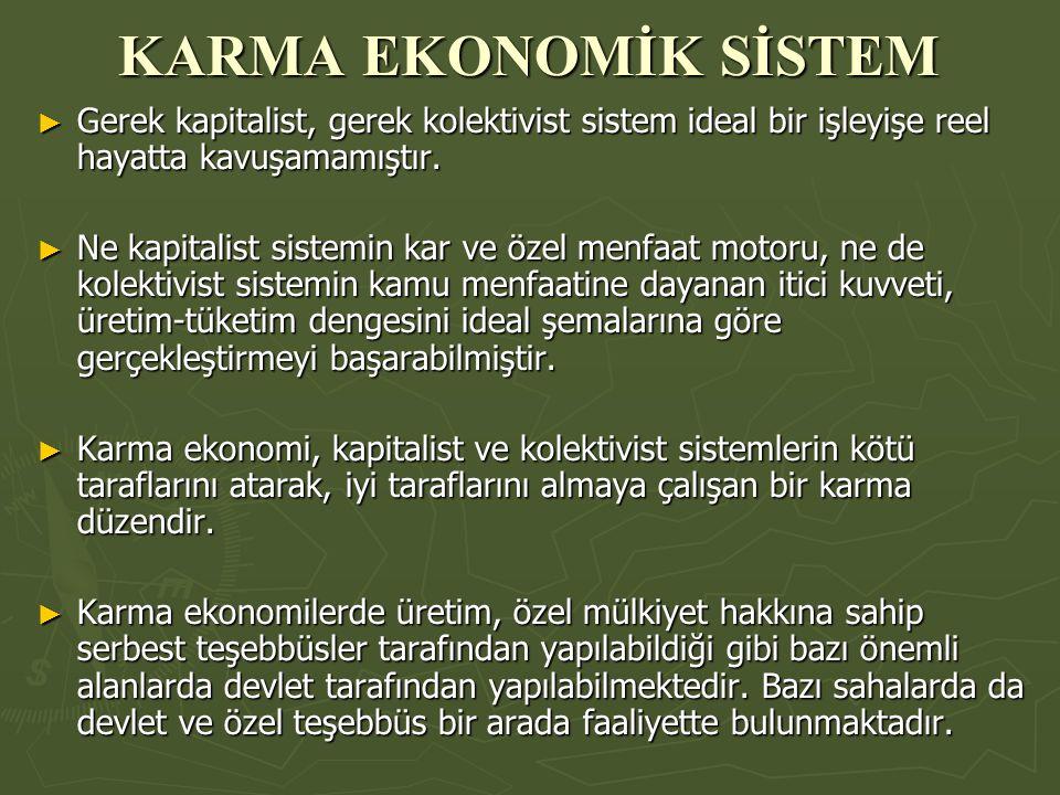 KARMA EKONOMİK SİSTEM Gerek kapitalist, gerek kolektivist sistem ideal bir işleyişe reel hayatta kavuşamamıştır.