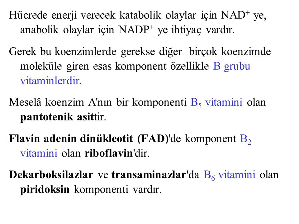 Hücrede enerji verecek katabolik olaylar için NAD+ ye, anabolik olaylar için NADP+ ye ihtiyaç vardır.