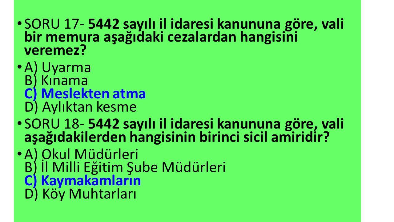 SORU 17- 5442 sayılı il idaresi kanununa göre, vali bir memura aşağıdaki cezalardan hangisini veremez
