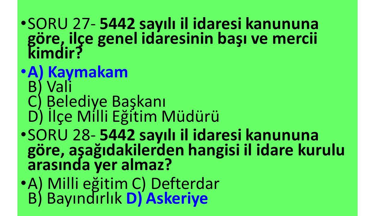 SORU 27- 5442 sayılı il idaresi kanununa göre, ilçe genel idaresinin başı ve mercii kimdir