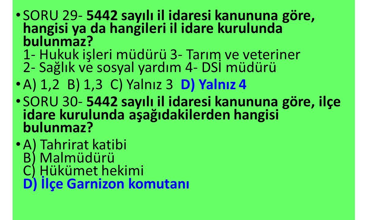 SORU 29- 5442 sayılı il idaresi kanununa göre, hangisi ya da hangileri il idare kurulunda bulunmaz 1- Hukuk işleri müdürü 3- Tarım ve veteriner 2- Sağlık ve sosyal yardım 4- DSİ müdürü