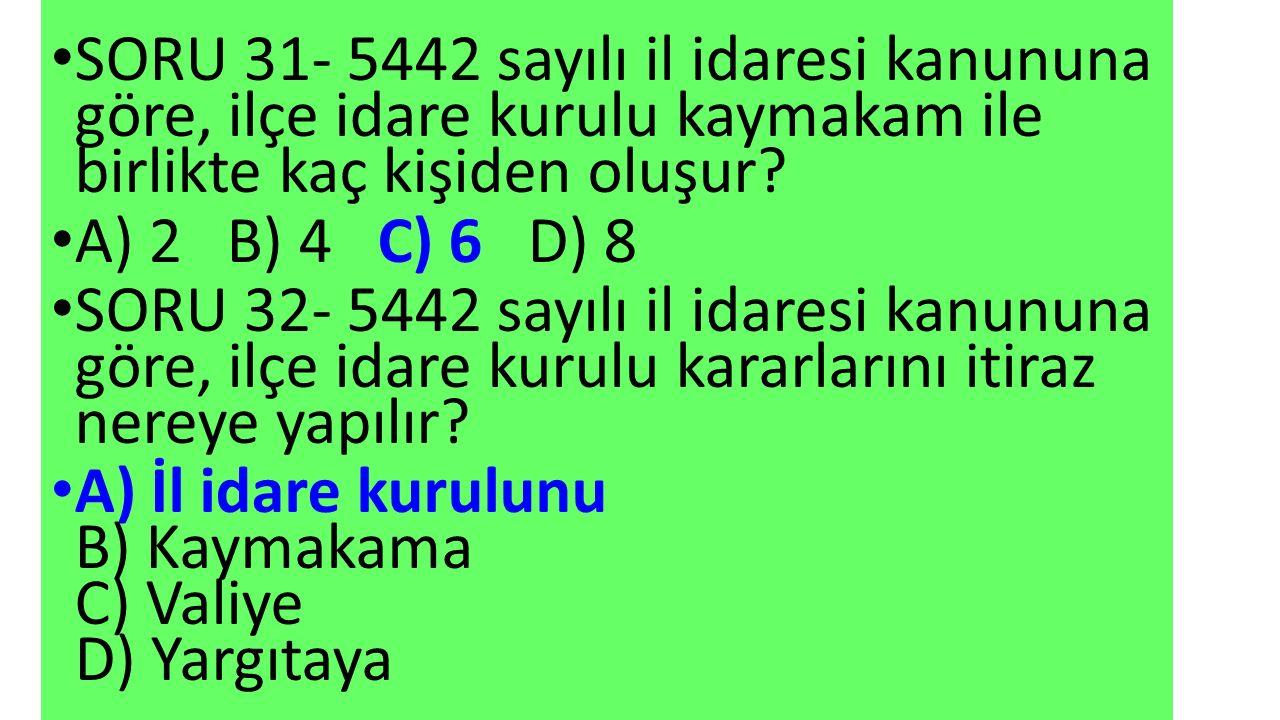SORU 31- 5442 sayılı il idaresi kanununa göre, ilçe idare kurulu kaymakam ile birlikte kaç kişiden oluşur