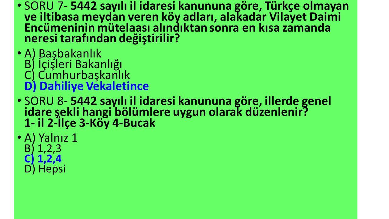 SORU 7- 5442 sayılı il idaresi kanununa göre, Türkçe olmayan ve iltibasa meydan veren köy adları, alakadar Vilayet Daimi Encümeninin mütelaası alındıktan sonra en kısa zamanda neresi tarafından değiştirilir