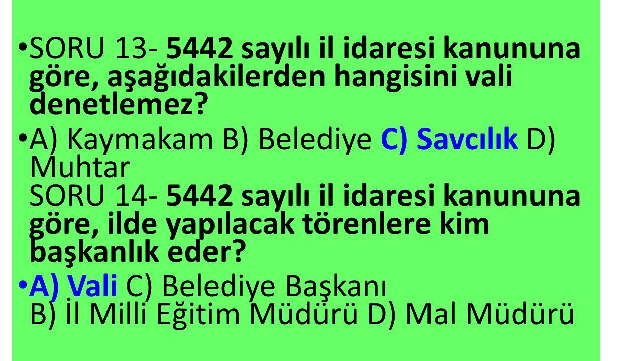 SORU 13- 5442 sayılı il idaresi kanununa göre, aşağıdakilerden hangisini vali denetlemez