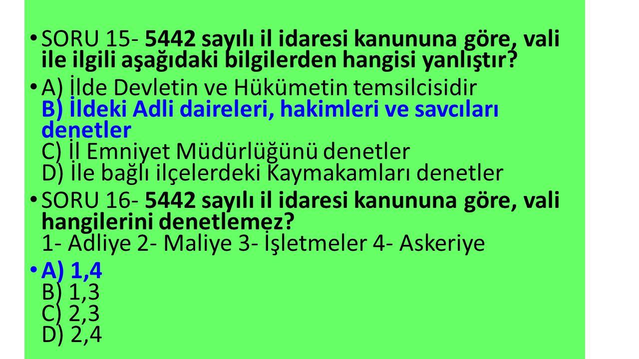 SORU 15- 5442 sayılı il idaresi kanununa göre, vali ile ilgili aşağıdaki bilgilerden hangisi yanlıştır