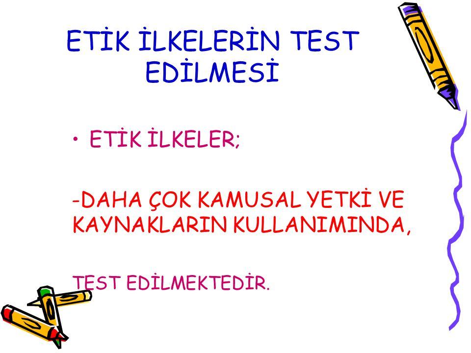 ETİK İLKELERİN TEST EDİLMESİ