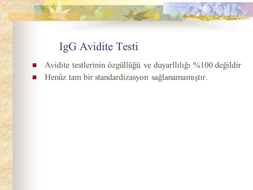 IgG Avidite Testi Avidite testlerinin özgüllüğü ve duyarllılığı %100 değildir.