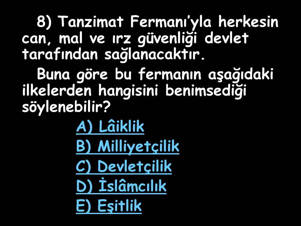 8) Tanzimat Fermanı'yla herkesin can, mal ve ırz güvenliği devlet tarafından sağlanacaktır.