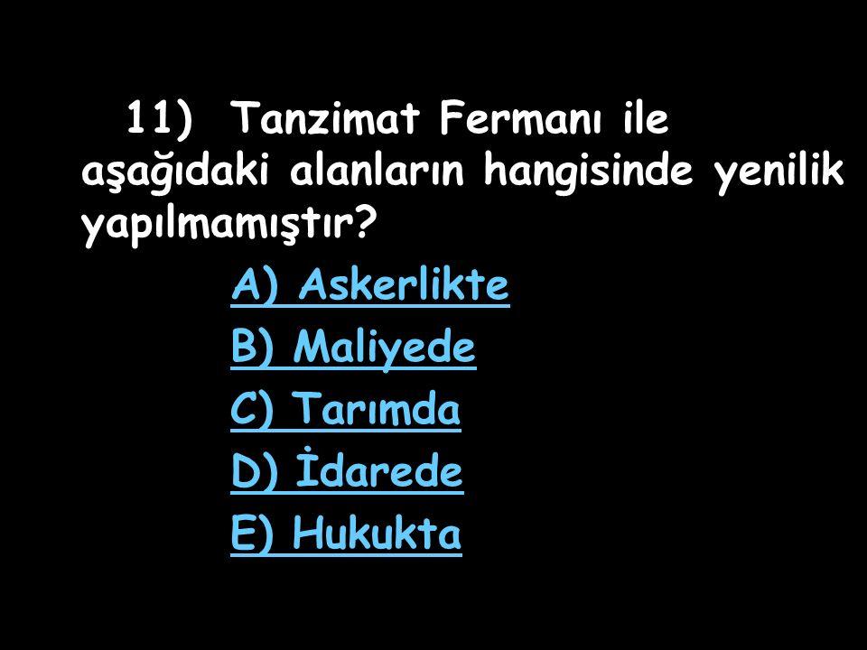 A) Askerlikte B) Maliyede C) Tarımda D) İdarede E) Hukukta