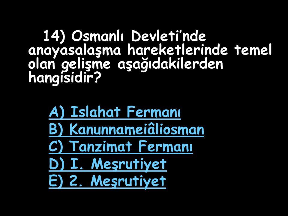 B) Kanunnameiâliosman C) Tanzimat Fermanı D) I. Meşrutiyet