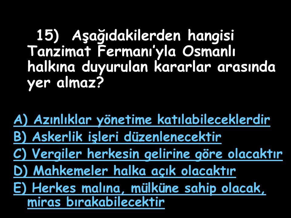 15) Aşağıdakilerden hangisi Tanzimat Fermanı'yla Osmanlı halkına duyurulan kararlar arasında yer almaz