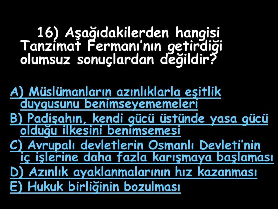 16) Aşağıdakilerden hangisi Tanzimat Fermanı'nın getirdiği olumsuz sonuçlardan değildir