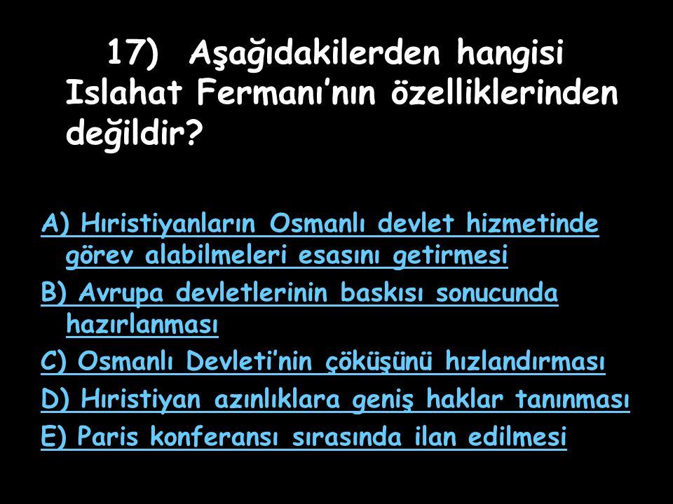 17) Aşağıdakilerden hangisi Islahat Fermanı'nın özelliklerinden değildir