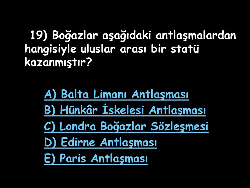 19) Boğazlar aşağıdaki antlaşmalardan hangisiyle uluslar arası bir statü kazanmıştır
