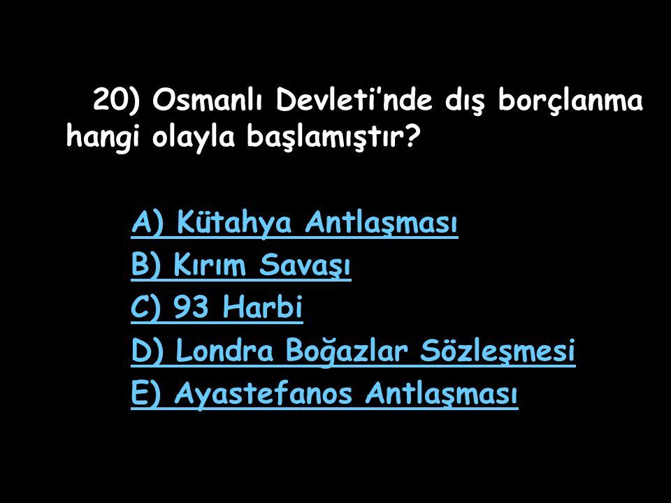 20) Osmanlı Devleti'nde dış borçlanma hangi olayla başlamıştır