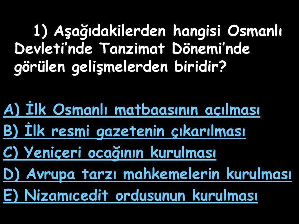 A) İlk Osmanlı matbaasının açılması B) İlk resmi gazetenin çıkarılması