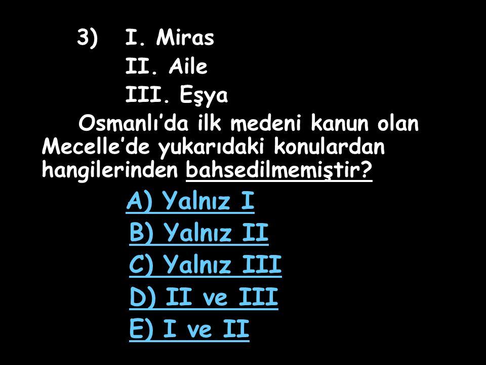 B) Yalnız II C) Yalnız III D) II ve III E) I ve II II. Aile III. Eşya