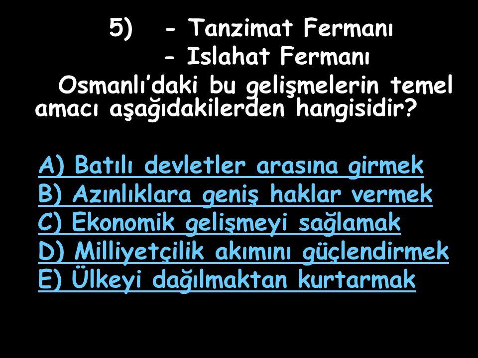 Osmanlı'daki bu gelişmelerin temel amacı aşağıdakilerden hangisidir