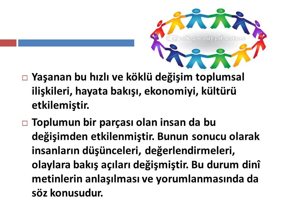 Yaşanan bu hızlı ve köklü değişim toplumsal ilişkileri, hayata bakışı, ekonomiyi, kültürü etkilemiştir.