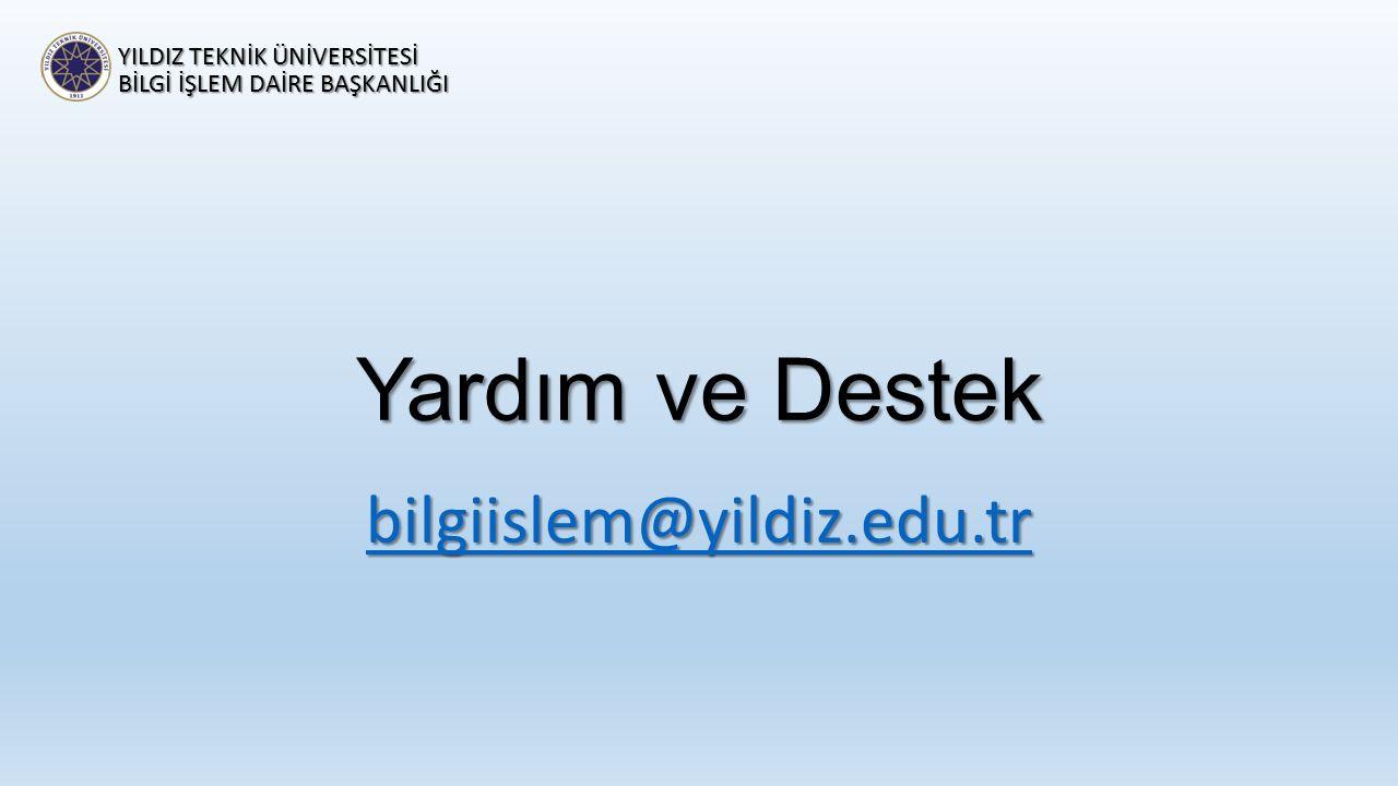 Yardım ve Destek bilgiislem@yildiz.edu.tr YILDIZ TEKNİK ÜNİVERSİTESİ
