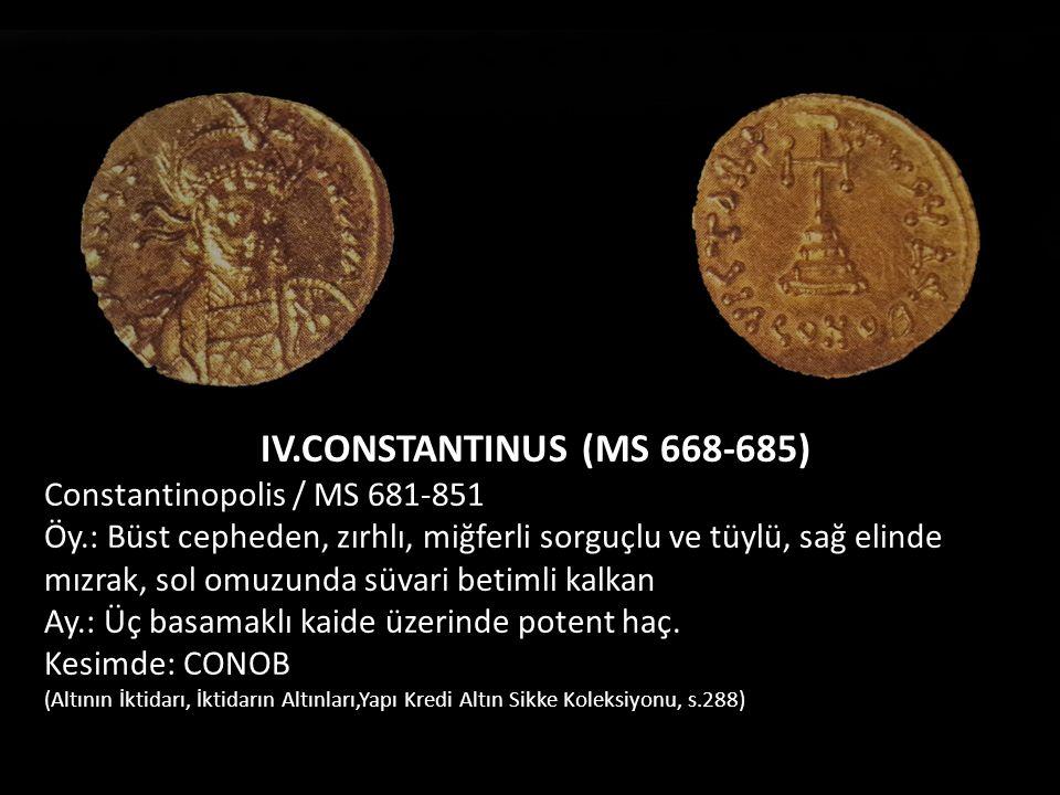 IV.CONSTANTINUS (MS 668-685) Constantinopolis / MS 681-851
