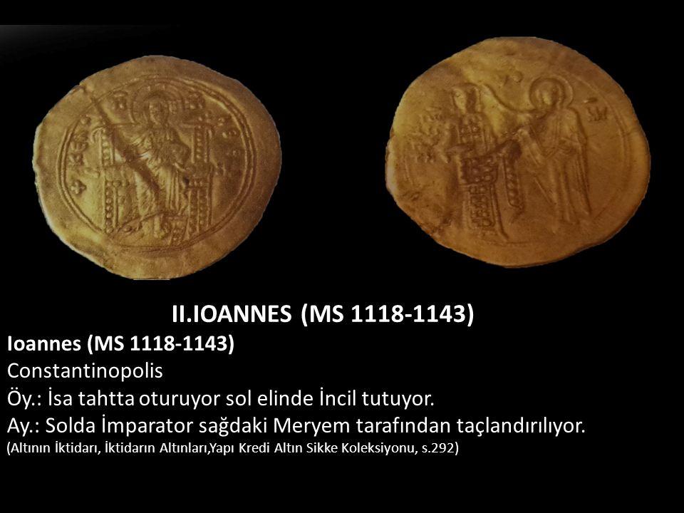 II.IOANNES (MS 1118-1143) Ioannes (MS 1118-1143) Constantinopolis