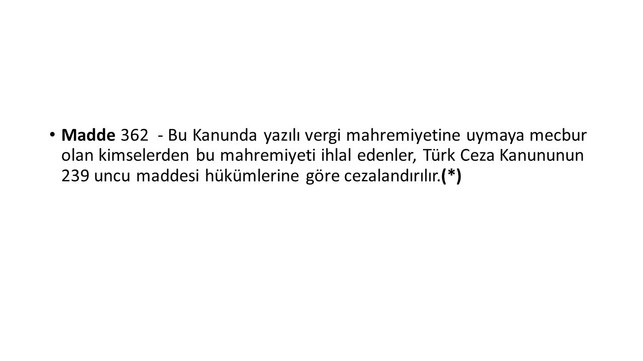 Madde 362 - Bu Kanunda yazılı vergi mahremiyetine uymaya mecbur olan kimselerden bu mahremiyeti ihlal edenler, Türk Ceza Kanununun 239 uncu maddesi hükümlerine göre cezalandırılır.(*)