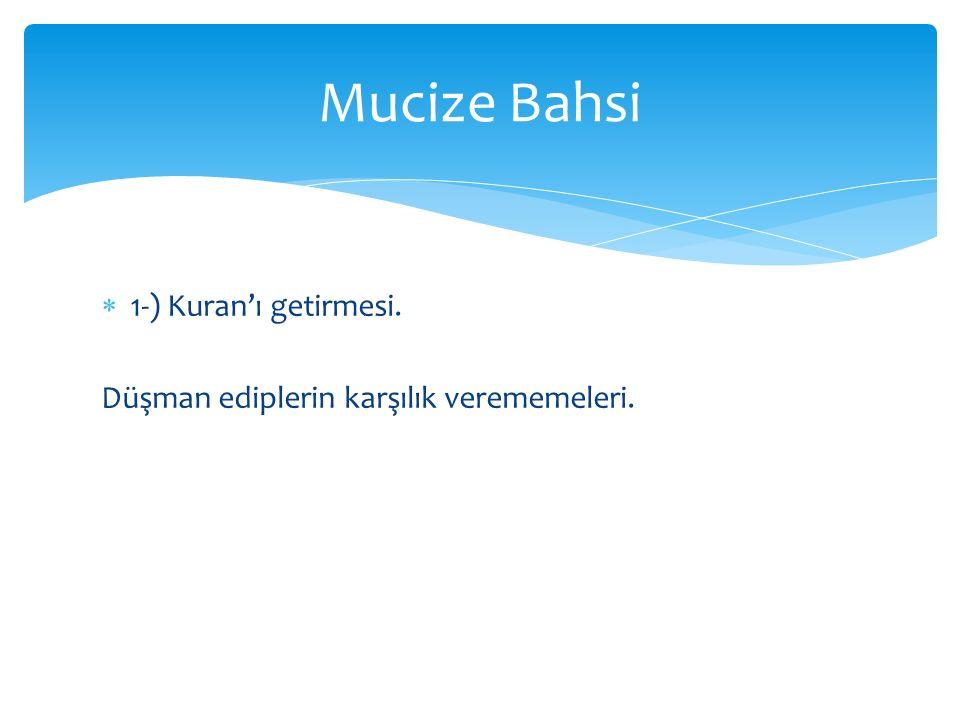 Mucize Bahsi 1-) Kuran'ı getirmesi.